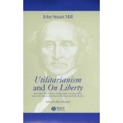 Utilitarianism and On Liberty: Including Essay on Bentham and Selections from the Writings of Jeremy Bentham and John Austin by John Stuart Mill