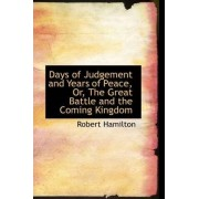 Days of Judgement and Years of Peace, Or, the Great Battle and the Coming Kingdom by Formerly Keeper of the Department of Antiquities Robert Hamilton