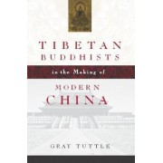 Tibetan Buddhists in the Making of Modern China by Gray Tuttle