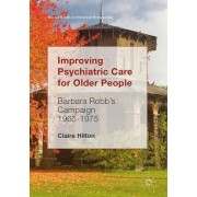Improving Psychiatric Care for Older People 2017 by Claire Hilton