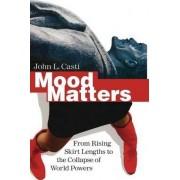 Mood Matters by John L. Casti