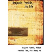 Benjamin Franklin, His Life by William Peterfield Trent Davi Franklin