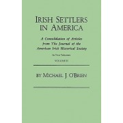 Irish Settlers in America. a Consolidation of Articles from the Journal of the American Irish Historical Society. in Two Volumes. Volume II by Professor Michael J O'Brien
