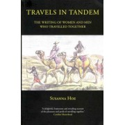 Travels in Tandem: The Writing of Women and Men Who Travelled Together by Susanna Hoe