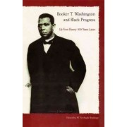 Booker T. Washington and Black Progress by W. Fitzhugh Brundage