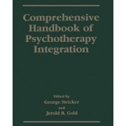 Comprehensive Handbook of Psychotherapy Integration by George Stricker