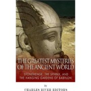 The Greatest Mysteries of the Ancient World by Charles River Editors