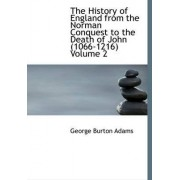 The History of England from the Norman Conquest to the Death of John (1066-1216) Volume 2 by George Burton Adams
