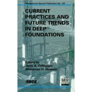Current Practices and Future Trends in Deep Foundations by Di Maggio