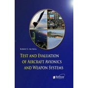 Test and Evaluation of Aircraft Avionics and Weapon Systems by Robert E. McShea