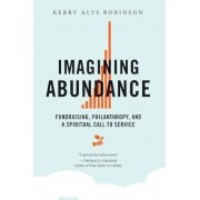 Imagining Abundance: Fundraising, Philanthropy, and a Spiritual Call to Service, Paperback