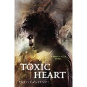 Toxic Heart: A Mystic City Novel by Theo Lawrence