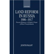Land Reform in Russia, 1906-1917 by Lecturer in Historical Geography Judith Pallot
