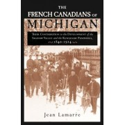 The French Canadians of Michigan by Jean Lamarre