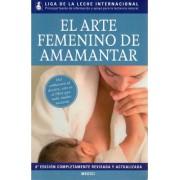 El arte femenino de amamantar by Liga de la Leche Internacional