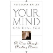 Your Mind Can Heal You by Frederick W. Bailes