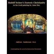 Rudolf Steiner's Esoteric Christianity in the Grail Painting by Anna May: Contemplating the Sacred in Rosicrucian Christianity