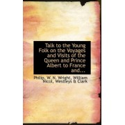 Talk to the Young Folk on the Voyages and Visits of the Queen and Prince Albert to France And... by William Nicol Westleys a W N Wright