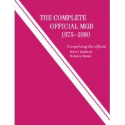 The Complete Official MGB: 1975-1980: Includes Driver's Handbook and Workshop Manual