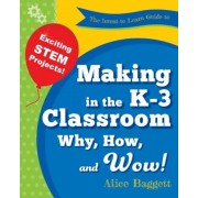 The Invent to Learn Guide to Making in the K-3 Classroom: Why, How, and Wow!, Paperback