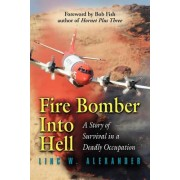 Fire Bomber into Hell by Linc W. Alexander