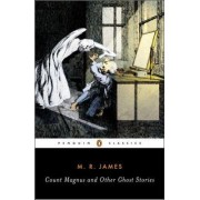 Count Magnus and Other Ghost Stories: the Complete Ghost Stories of M. R. James v. 1 by M. R. James