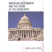 American Government and the Vision of the Democrats by Mark Louis LaTour