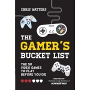 The Gamer's Bucket List: The 50 Video Games to Play Before You Die