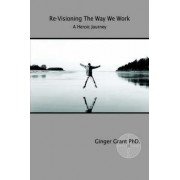 Re-Visioning the Way We Work by Ginger Grant