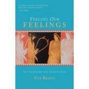 Feeling Our Feelings by Eva Brann