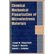Chemical Mechanical Planarization of Microelectronic Materials by Joseph M. Steigerwald