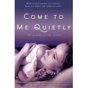 Come to Me Quietly by A L Jackson