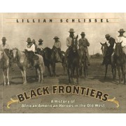 Black Frontiers: A History of African American Heroes in the Old West by Lillian Schlissel