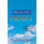 Fire in My Heart by Sr Ann Shields