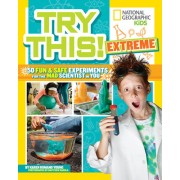 Try This Extreme: 50 Fun & Safe Experiments for the Mad Scientist in You
