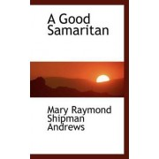 A Good Samaritan by Mary Raymond Shipman Andrews