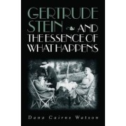 Gertrude Stein and the Essence of What Happens by Dana Cairns Watson