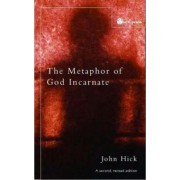 The Metaphor of God Incarnate by John Harwood Hick