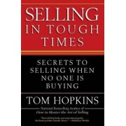 Selling in Tough Times by Tom Hopkins