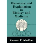 Discovery and Explanation in Biology and Medicine by Kenneth F. Schaffner