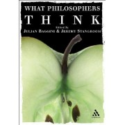 What Philosophers Think: Compact Edition by Julian Baggini