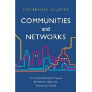 Communities and Networks: Using Social Network Analysis to Rethink Urban and Community Studies by Katherine Giuffre