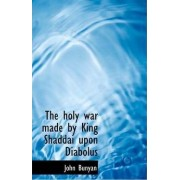 The Holy War Made by King Shaddai Upon Diabolus by John Bunyan