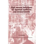 High Vacuum Techniques for Chemical Syntheses and Measurements by P. H. Plesch