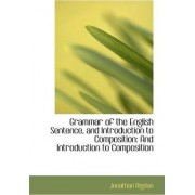 Grammar of the English Sentence, and Introduction to Composition by Jonathan Rigdon