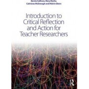 Introduction to Critical Reflection and Action for Teacher Researchers by Bernie Sullivan