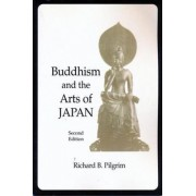 Buddhism and the Arts of Japan by Richard Pilgrim