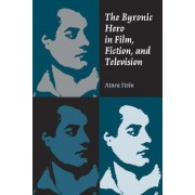 The Byronic Hero in Film, Fiction, and Television by Atara Stein