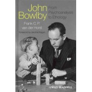 John Bowlby - From Psychoanalysis to Ethology by Frank C. P. Van Der Horst