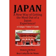 Japan a New Way of Getting the Most Out of a Japan Experience! by Boye Lafayette De Mente
